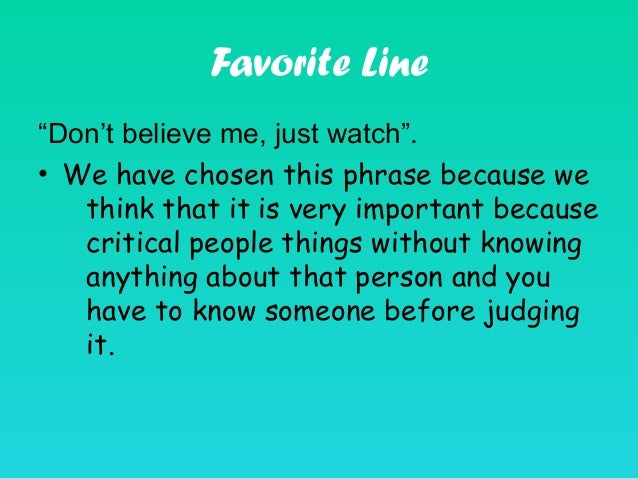 """Favorite Line """"Don't believe me, just watch"""". • We have chosen this phrase because we think that it is very important beca..."""