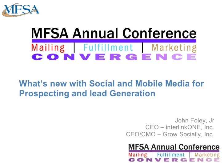 What's new with Social and Mobile Media for Prospecting and lead Generation John Foley, Jr   CEO – interlinkONE, Inc.   CE...