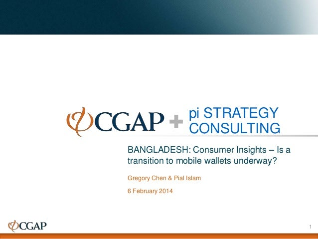 pi STRATEGY CONSULTING BANGLADESH: Consumer Insights – Is a transition to mobile wallets underway? Gregory Chen & Pial Isl...