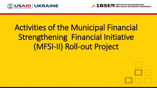 Activities of the Municipal Financial Strengthening Financial Initiative (MFSI-II) Roll-out Project