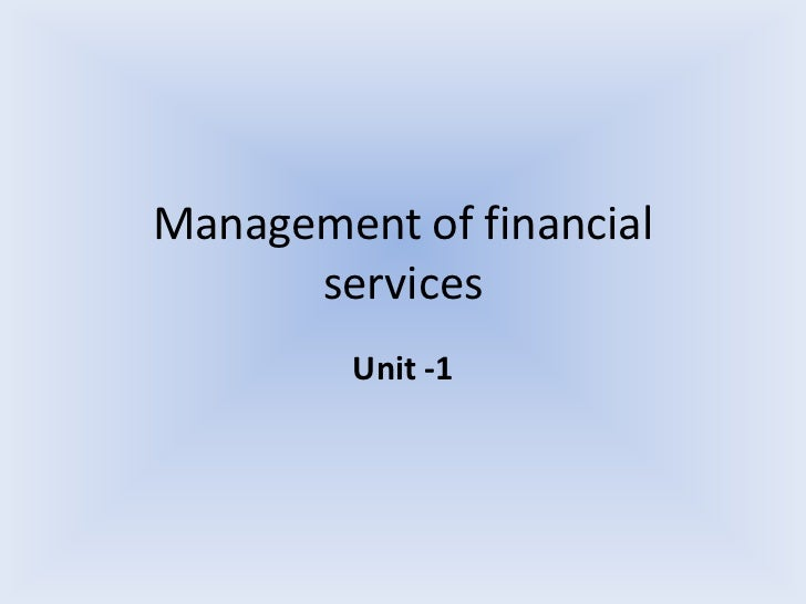 Management of financial services<br />Unit -1<br />