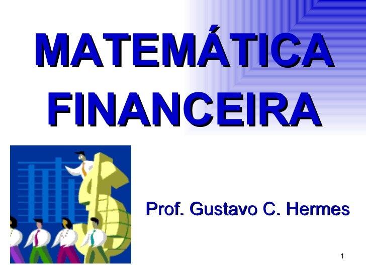 MATEMÁTICA FINANCEIRA Prof. Gustavo C. Hermes