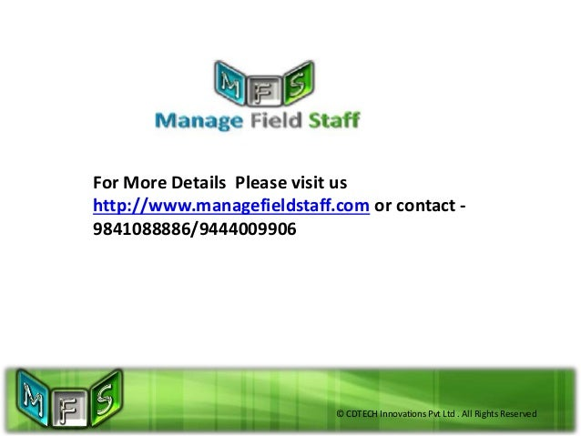 © CDTECH Innovations Pvt Ltd . All Rights Reserved For More Details Please visit us http://www.managefieldstaff.com or con...
