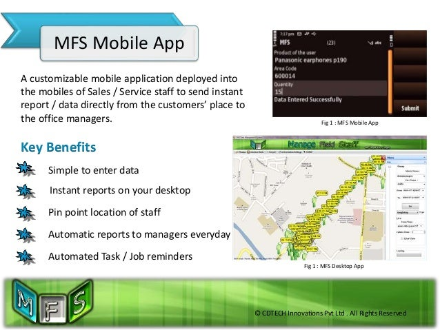 © CDTECH Innovations Pvt Ltd . All Rights Reserved MFS Mobile App A customizable mobile application deployed into the mobi...