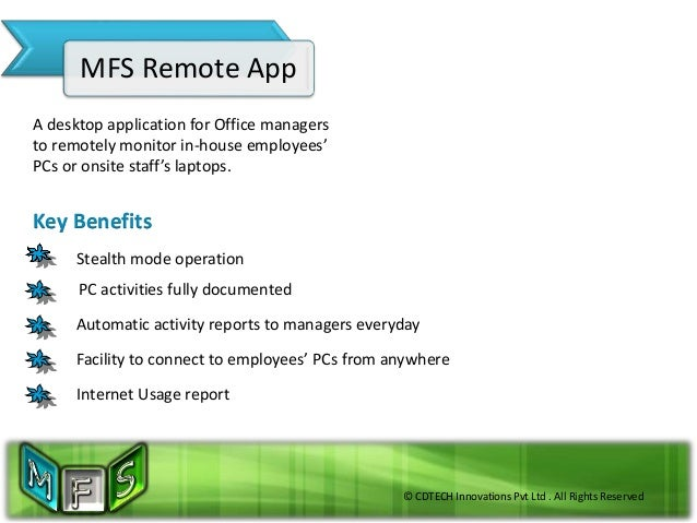 © CDTECH Innovations Pvt Ltd . All Rights Reserved MFS Remote App Key Benefits PC activities fully documented Automatic ac...
