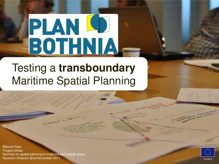 Testing a transboundary      Maritime Spatial PlanningManuel FriasProject OfficerSeminar on spatial planning in maritime a...