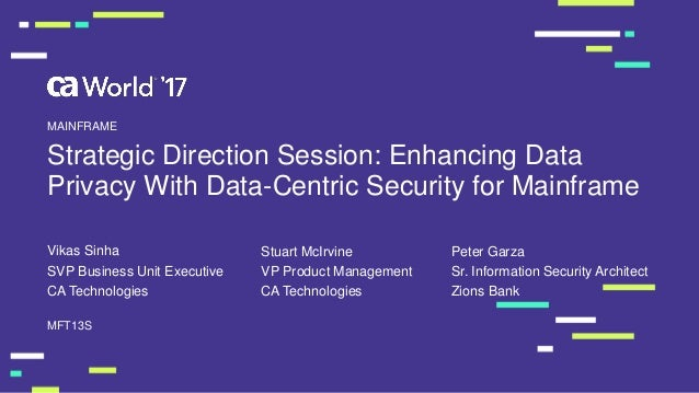 Strategic Direction Session: Enhancing Data Privacy With Data-Centric Security for Mainframe Vikas Sinha MFT13S MAINFRAME ...