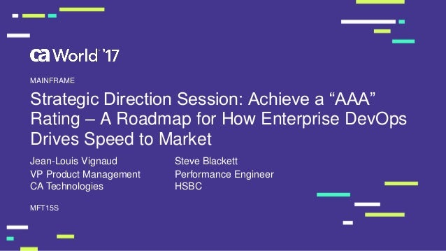 "Strategic Direction Session: Achieve a ""AAA"" Rating – A Roadmap for How Enterprise DevOps Drives Speed to Market Jean-Loui..."