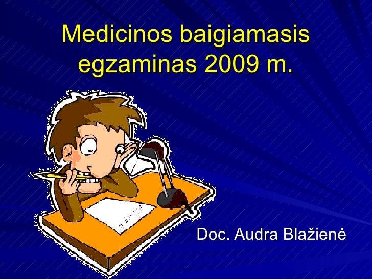 Medicinos baigiamasis egzaminas 2009 m. Doc. Audra Blažienė