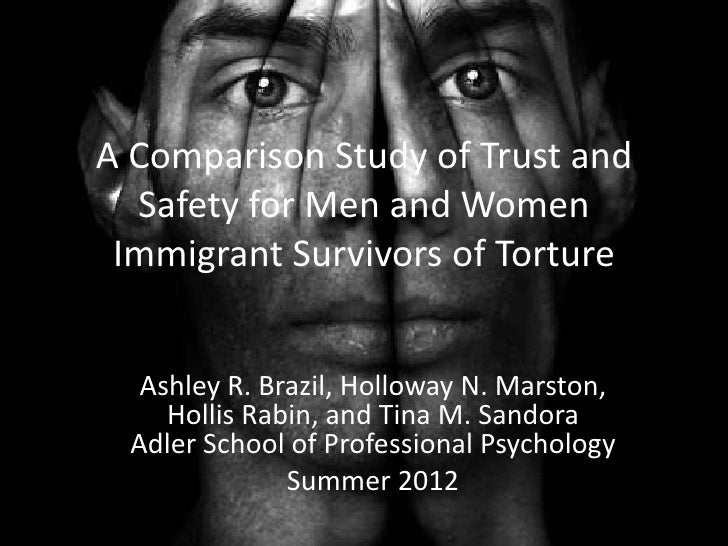 A Comparison Study of Trust and  Safety for Men and Women Immigrant Survivors of Torture  Ashley R. Brazil, Holloway N. Ma...