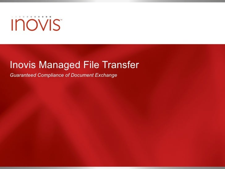 Inovis Managed File Transfer Guaranteed Compliance of Document Exchange