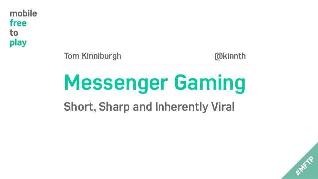 Tom Kinniburgh @kinnth Messenger Gaming Short, Sharp and Inherently Viral