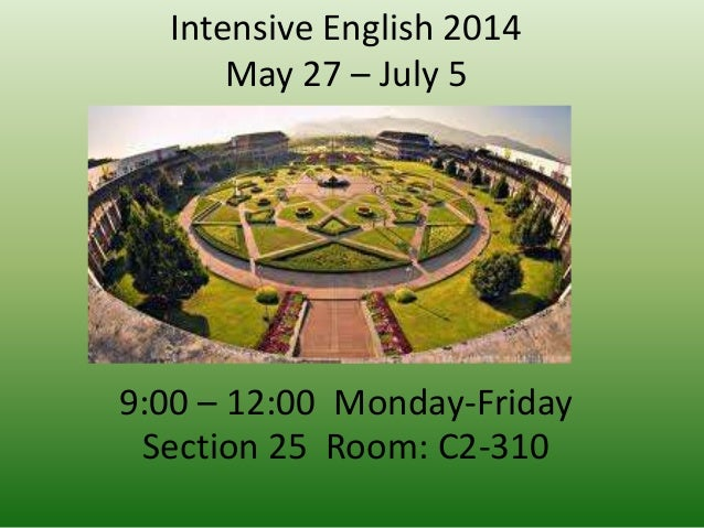 Intensive English 2014 May 27 – July 5 9:00 – 12:00 Monday-Friday Section 25 Room: C2-310