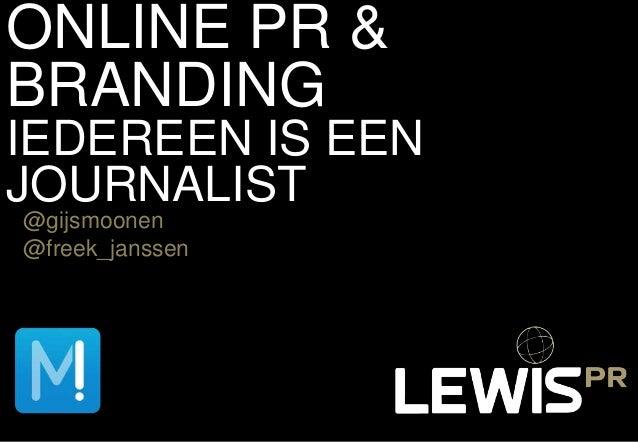 ONLINE PR &BRANDINGIEDEREEN IS EENJOURNALIST@gijsmoonen@freek_janssen