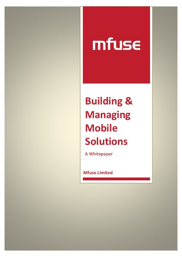 Building &ManagingMobileSolutionsA WhitepaperMfuse Limited