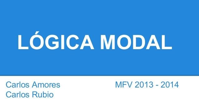 LÓGICA MODAL Carlos Amores MFV 2013 - 2014 Carlos Rubio