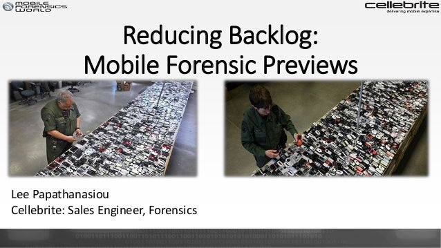 Reducing Backlog: Mobile Forensic Previews Lee Papathanasiou Cellebrite: Sales Engineer, Forensics