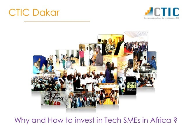 CTIC Dakar Why and How to invest in Tech SMEs in Africa ?