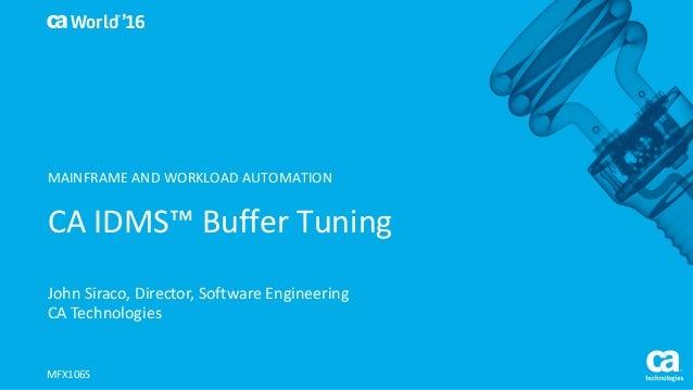 World® '16 CAIDMS™BufferTuning JohnSiraco,Director,SoftwareEngineering CATechnologies MFX106S MAINFRAMEANDWORKLO...