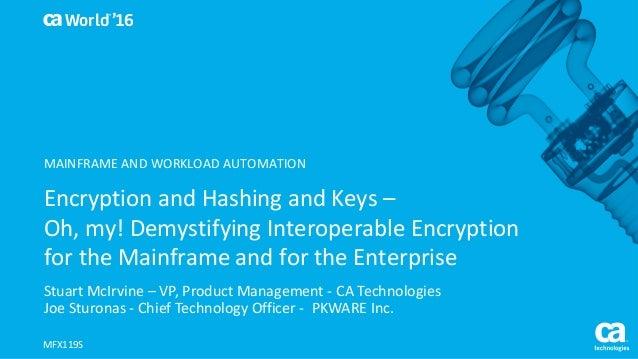 World® '16 EncryptionandHashingandKeys– Oh,my!DemystifyingInteroperableEncryption fortheMainframeandforthe...