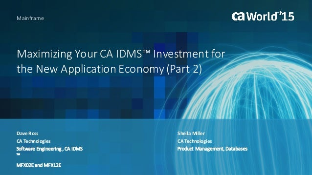 MaximizingYourCAIDMS™Investmentfor theNewApplicationEconomy(Part2) DaveRoss Mainframe CATechnologies Software...