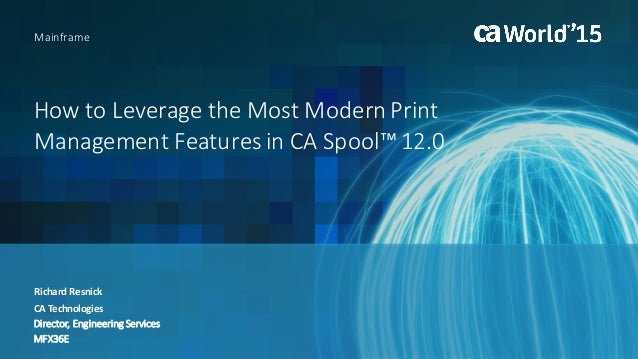 How to Leverage the Most Modern Print Management Features in CA Spool…