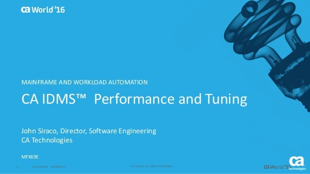 1 ©2016CA.ALLRIGHTSRESERVED.@CAWORLD#CAWORLD World® '16 CAIDMS™PerformanceandTuning JohnSiraco,Director,S...