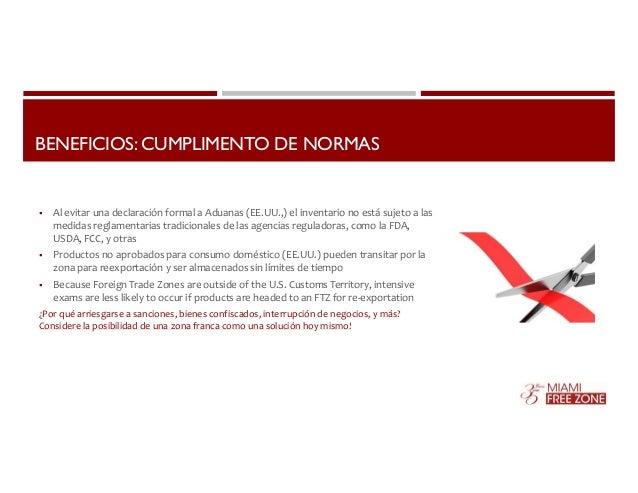 BENEFICIOS: CUMPLIMENTO DE NORMAS   Al evitar una declaración formal a Aduanas (EE.UU.,) el inventario no está sujeto a l...