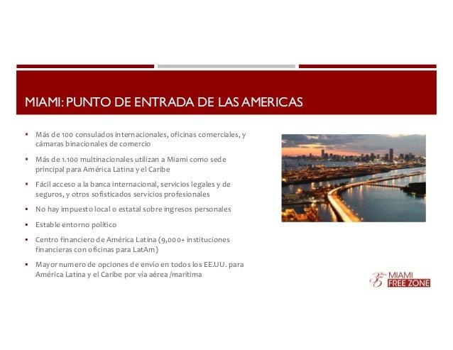 MIAMI: PUNTO DE ENTRADA DE LAS AMERICAS   Más de 100 consulados internacionales, oficinas comerciales, y  cámaras binacio...
