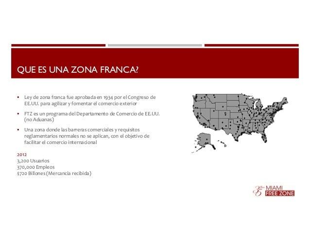 QUE ES UNA ZONA FRANCA?   Ley de zona franca fue aprobada en 1934 por el Congreso de  EE.UU. para agilizar y fomentar el ...