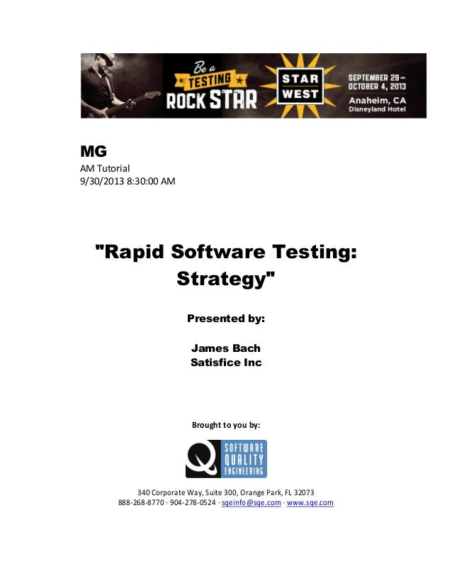 """MG AM Tutorial 9/30/2013 8:30:00 AM  """"Rapid Software Testing: Strategy"""" Presented by: James Bach Satisfice Inc  Brought to..."""