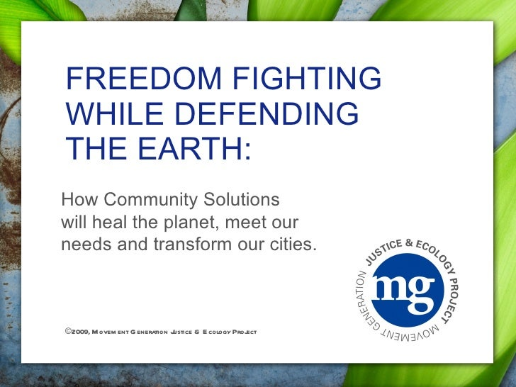 FREEDOM FIGHTING WHILE DEFENDING THE EARTH: How Community Solutions will heal the planet, meet our needs and transform our...