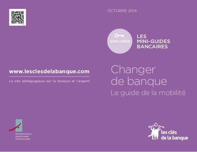 OCTOBRE 2014  LES  MINI-GUIDES  BANCAIRES  HORS-SÉRIE  Changer de banque Le guide de la mobilité  Le site pédagogique sur ...