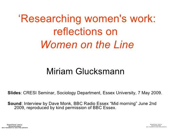 ' Researching women's work: reflections on  Women on the Line   Miriam Glucksmann   <ul><li>Slides : CRESI Seminar, Sociol...