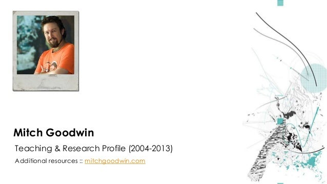 Mitch Goodwin Teaching & Research Profile (2004-2013) Additional resources :: mitchgoodwin.com