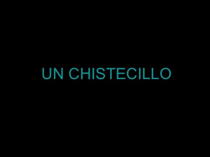 UN CHISTECILLO