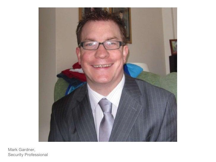 <ul><li>Mark Gardner, </li></ul><ul><li>Security Professional </li></ul>