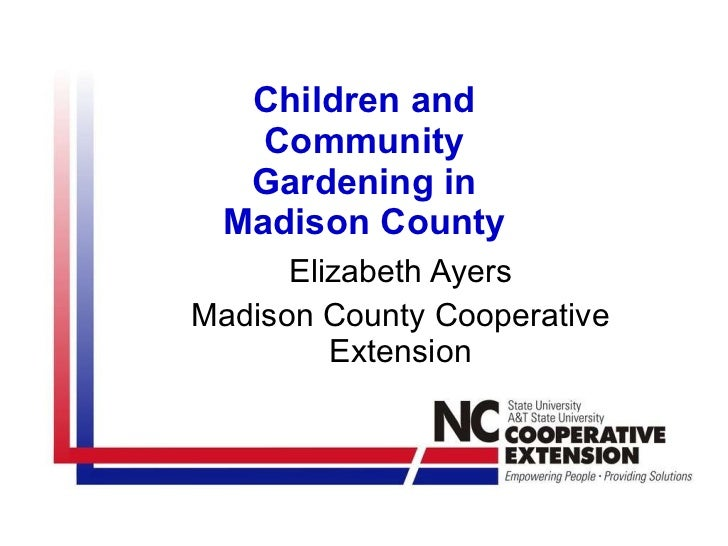 Children and Community Gardening in Madison County Elizabeth Ayers Madison County Cooperative Extension