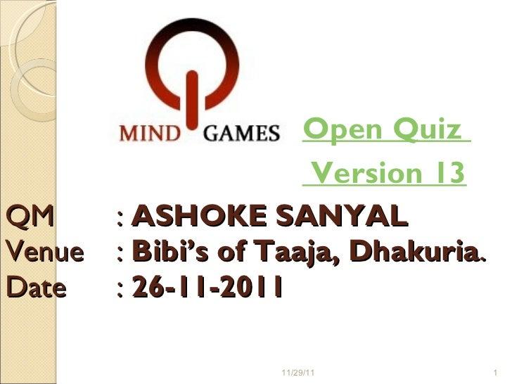 QM  :  ASHOKE SANYAL Venue  :  Bibi's of Taaja, Dhakuria . Date  :  26-11-2011 <ul><ul><ul><ul><ul><li>Open Quiz  </li></u...