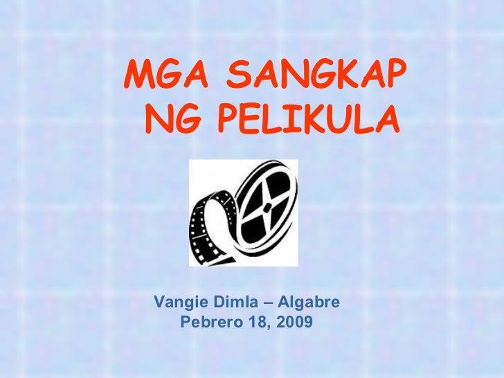 MGA SANGKAP  NG PELIKULA Vangie Dimla – Algabre Pebrero 18, 2009