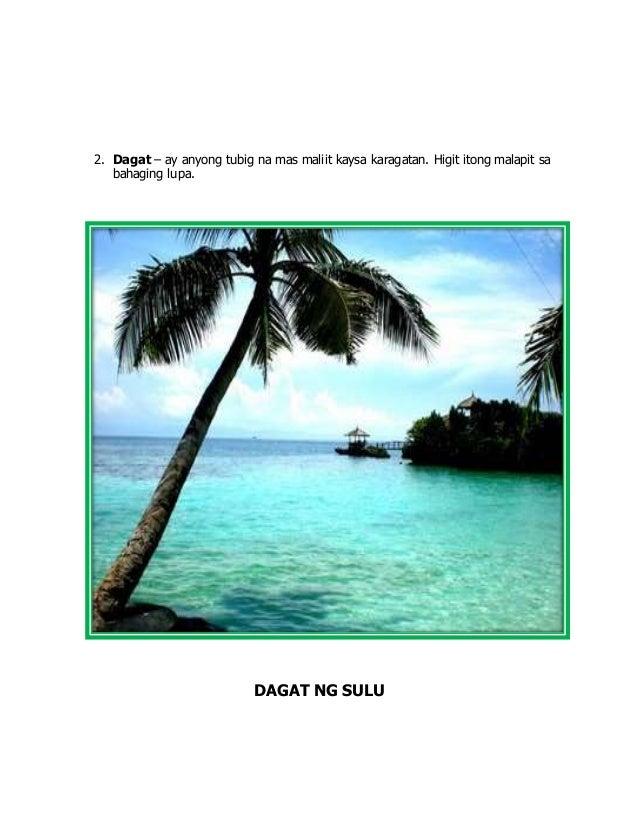 2. Dagat – ay anyong tubig na mas maliit kaysa karagatan. Higit itong malapit sa bahaging lupa. DAGAT NG SULU