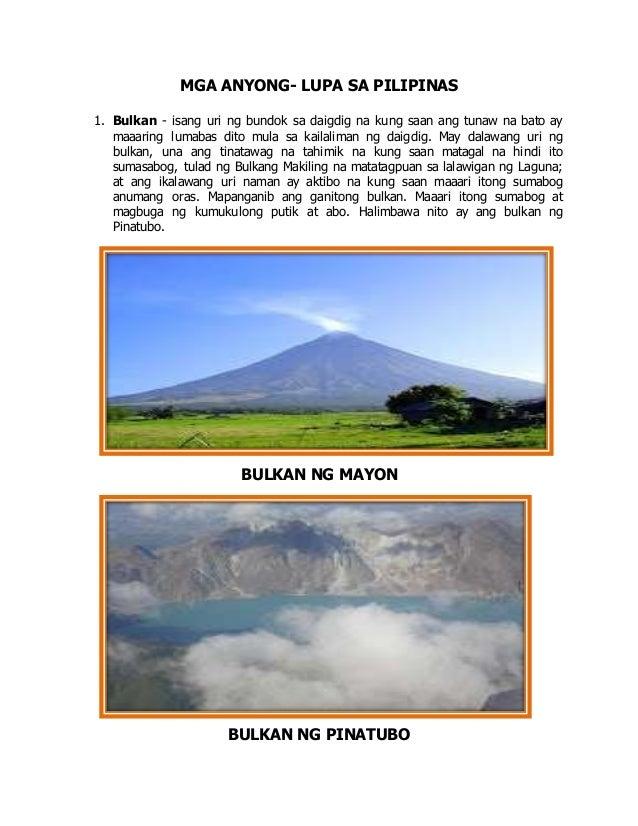 MGA ANYONG- LUPA SA PILIPINAS 1. Bulkan - isang uri ng bundok sa daigdig na kung saan ang tunaw na bato ay maaaring lumaba...