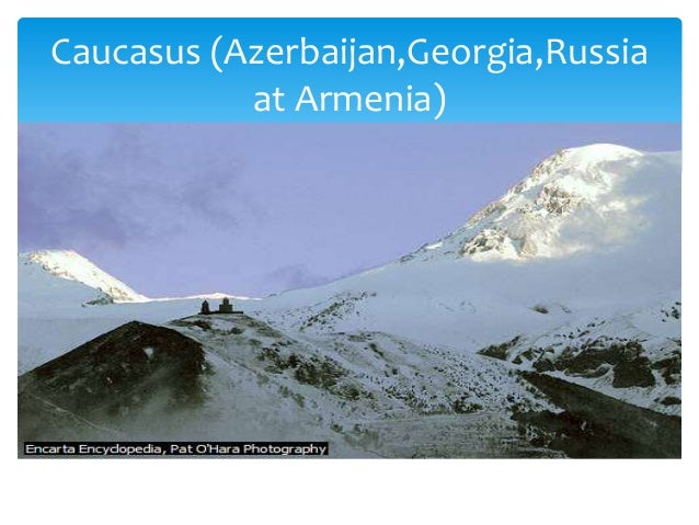 Caucasus (Azerbaijan,Georgia,Russia at Armenia)