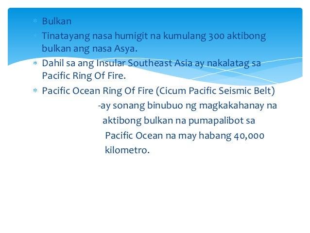 Bulkan Tinatayang nasa humigit na kumulang 300 aktibong bulkan ang nasa Asya. Dahil sa ang Insular Southeast Asia ay nakal...
