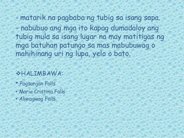 - matarik na pagbaba ng tubig sa isang sapa. - nabubuo ang mga ito kapag dumadaloy ang tubig mula sa isang lugar na may ma...