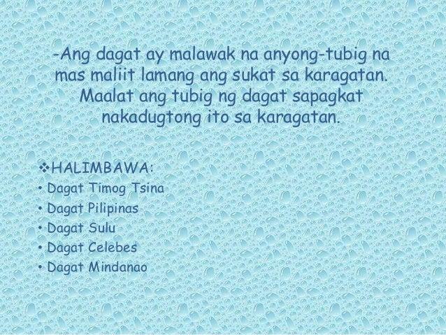 -Ang dagat ay malawak na anyong-tubig na mas maliit lamang ang sukat sa karagatan. Maalat ang tubig ng dagat sapagkat naka...