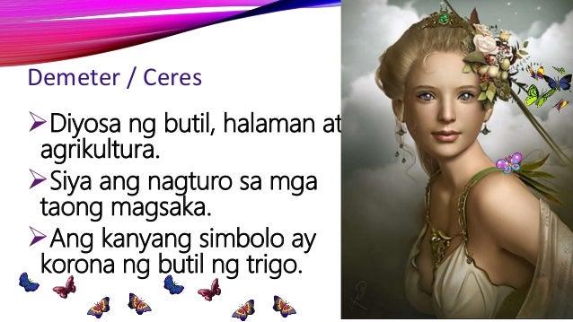 Demeter / Ceres Diyosa ng butil, halaman at agrikultura. Siya ang nagturo sa mga taong magsaka. Ang kanyang simbolo ay ...