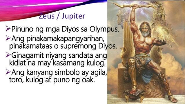 Zeus / Jupiter Pinuno ng mga Diyos sa Olympus. Ang pinakamakapangyarihan, pinakamataas o supremong Diyos. Ginagamit niy...