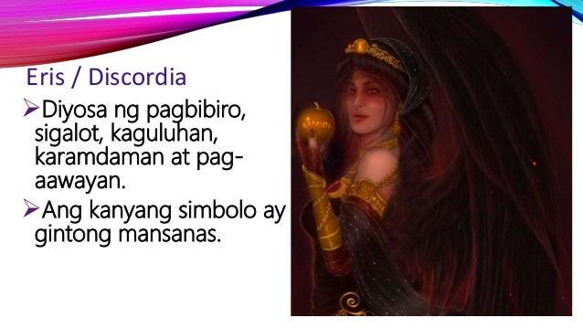Eris / Discordia Diyosa ng pagbibiro, sigalot, kaguluhan, karamdaman at pag- aawayan. Ang kanyang simbolo ay gintong man...