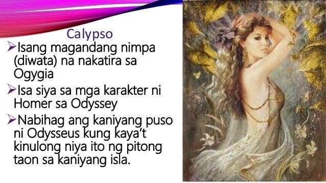 Calypso Isang magandang nimpa (diwata) na nakatira sa Ogygia Isa siya sa mga karakter ni Homer sa Odyssey Nabihag ang k...
